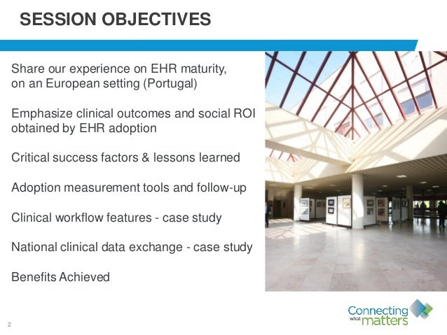2 SESSION OBJECTIVES Share our experience on EHR maturity, on an European setting (Portugal) Emphasize clinical outcomes a...