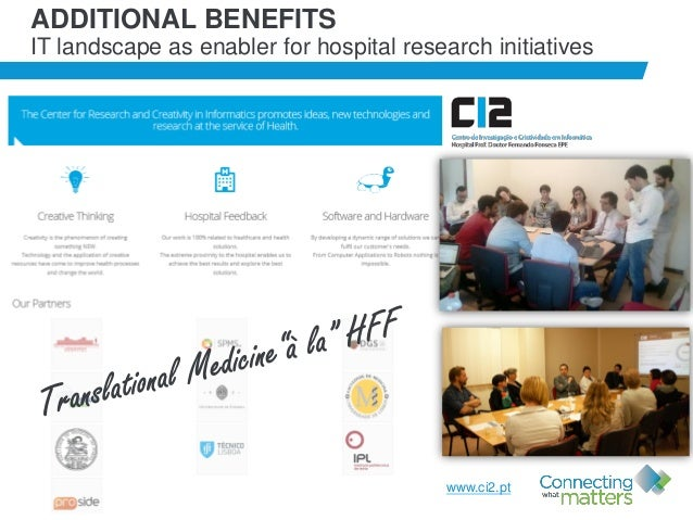 37 ADDITIONAL BENEFITS IT landscape as enabler for hospital research initiatives www.ci2.pt