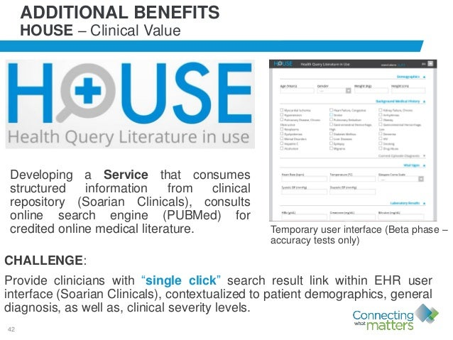 42 ADDITIONAL BENEFITS HOUSE – Clinical Value Developing a Service that consumes structured information from clinical repo...