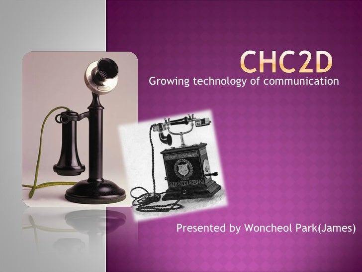 Growing technology of communication Presented by Woncheol Park(James)