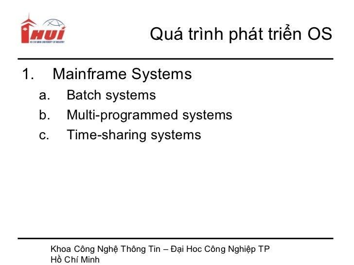 Quá trình phát triển OS1.        Mainframe Systems     a.      Batch systems     b.      Multi-programmed systems     c.  ...