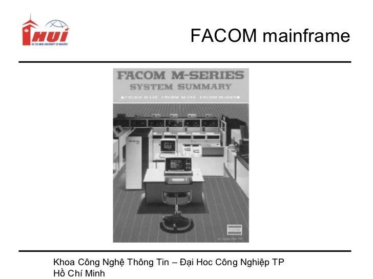 FACOM mainframeKhoa Công Nghệ Thông Tin – Đại Hoc Công Nghiệp TPHồ Chí Minh