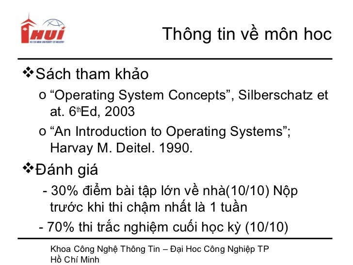 "Thông tin về môn hocSách tham khảo  o ""Operating System Concepts"", Silberschatz et    at. 6thEd, 2003  o ""An Introduction..."