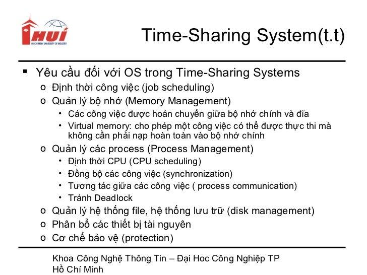 Time-Sharing System(t.t) Yêu cầu đối với OS trong Time-Sharing Systems   o Định thời công việc (job scheduling)   o Quản ...