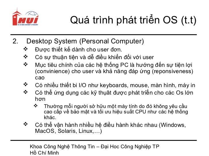 Quá trình phát triển OS (t.t)2.   Desktop System (Personal Computer)         Được thiết kế dành cho user đơn.         Có...