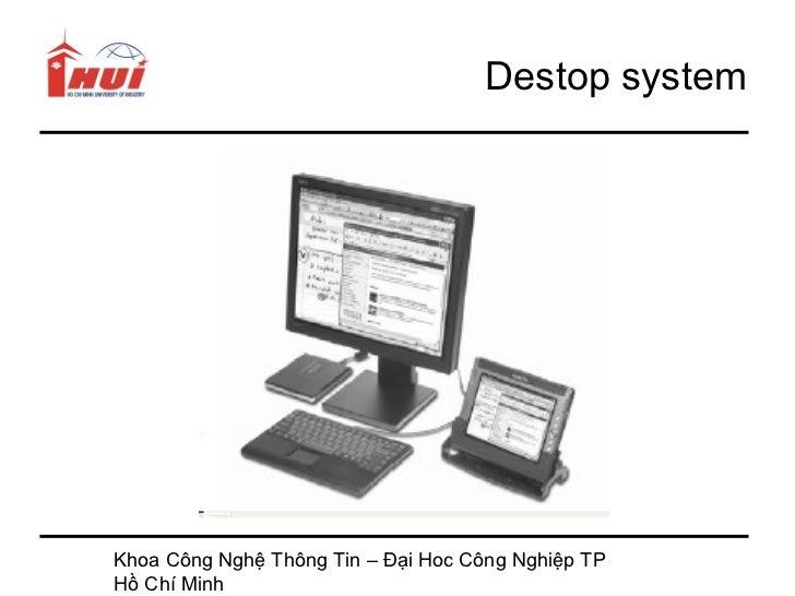 Destop systemKhoa Công Nghệ Thông Tin – Đại Hoc Công Nghiệp TPHồ Chí Minh