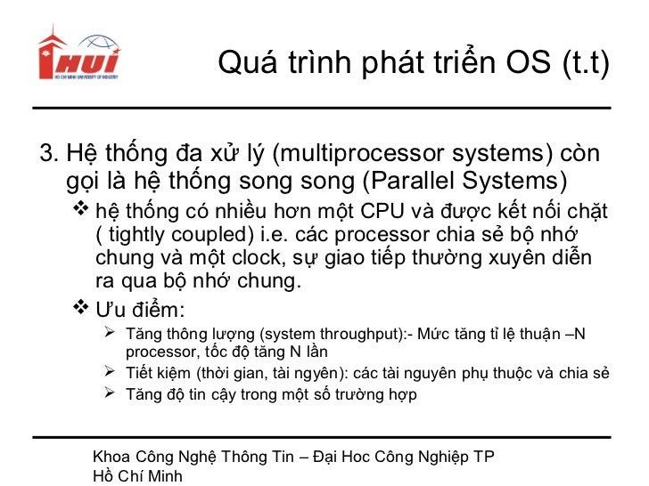 Quá trình phát triển OS (t.t)3. Hệ thống đa xử lý (multiprocessor systems) còn   gọi là hệ thống song song (Parallel Syste...