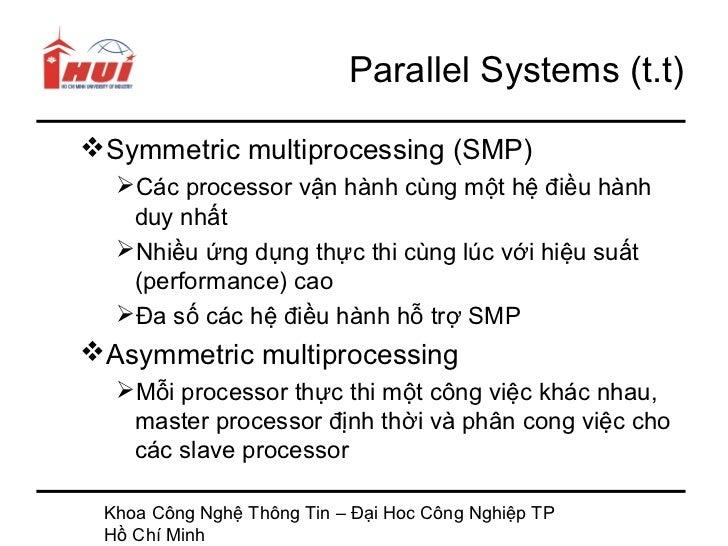 Parallel Systems (t.t)Symmetric multiprocessing (SMP)  Các processor vận hành cùng một hệ điều hành   duy nhất  Nhiều ứ...