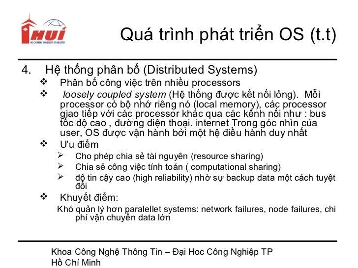 Quá trình phát triển OS (t.t)4.   Hệ thống phân bố (Distributed Systems)         Phân bố công việc trên nhiều processors ...