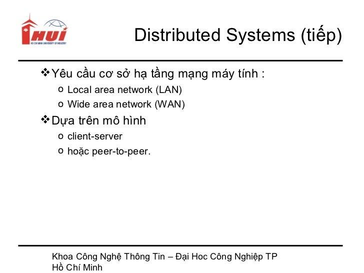 Distributed Systems (tiếp)Yêu cầu cơ sở hạ tầng mạng máy tính :   o Local area network (LAN)   o Wide area network (WAN)...