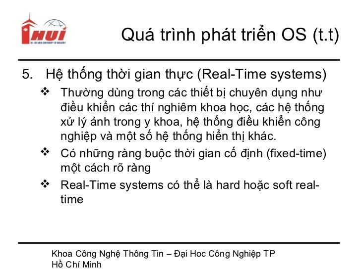 Quá trình phát triển OS (t.t)5. Hệ thống thời gian thực (Real-Time systems)   Thường dùng trong các thiết bị chuyên dụng ...
