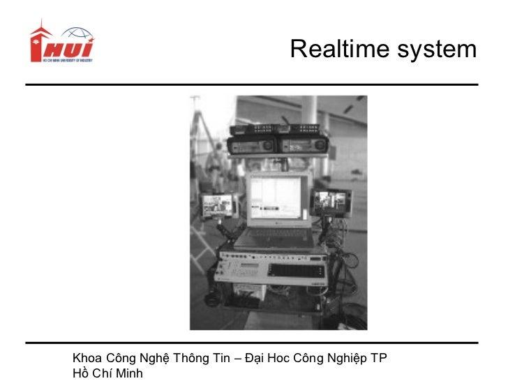 Realtime systemKhoa Công Nghệ Thông Tin – Đại Hoc Công Nghiệp TPHồ Chí Minh