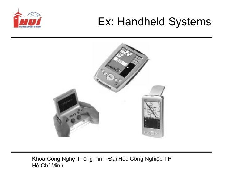 Ex: Handheld SystemsKhoa Công Nghệ Thông Tin – Đại Hoc Công Nghiệp TPHồ Chí Minh