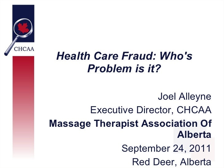 Health Care Fraud: Whos       Problem is it?                      Joel Alleyne       Executive Director, CHCAAMassage Ther...