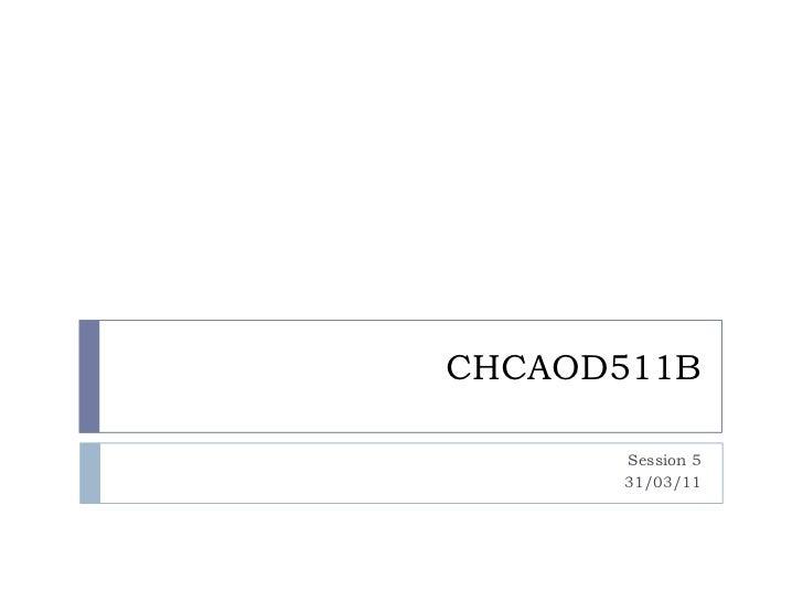 Chcaod511 b session five 310311