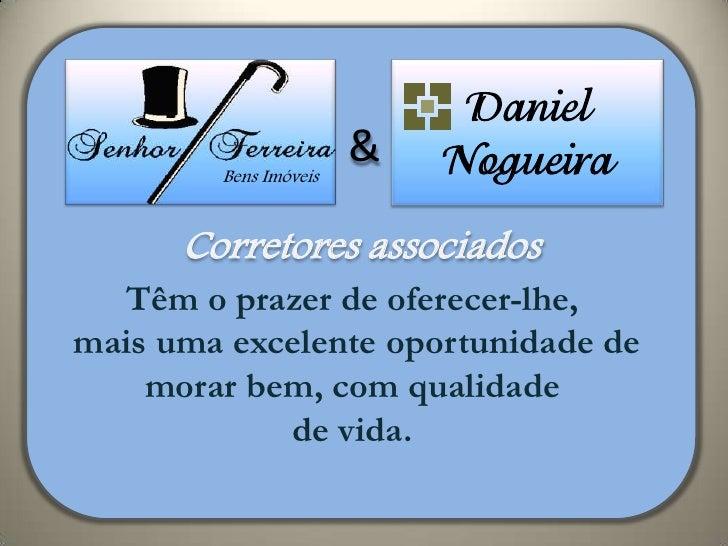 Daniel        Bens Imóveis                       &   Nogueira      Corretores associados  Têm o prazer de oferecer-lhe,mai...