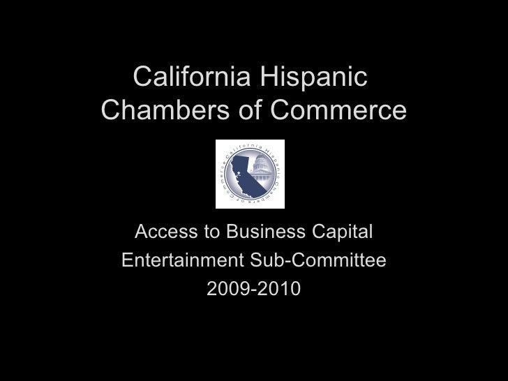 California Hispanic  Chambers of Commerce Access to Business Capital Entertainment Sub-Committee 2009-2010
