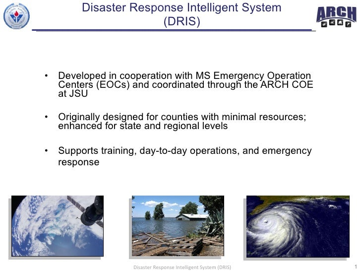 Disaster Response Intelligent System  (DRIS)  <ul><li>Developed in cooperation with MS Emergency Operation Centers (EOCs) ...