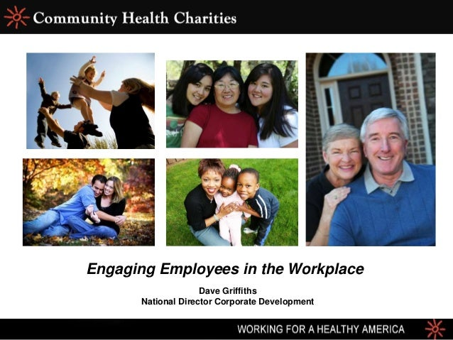 Engaging Employees in the Workplace Dave Griffiths National Director Corporate Development