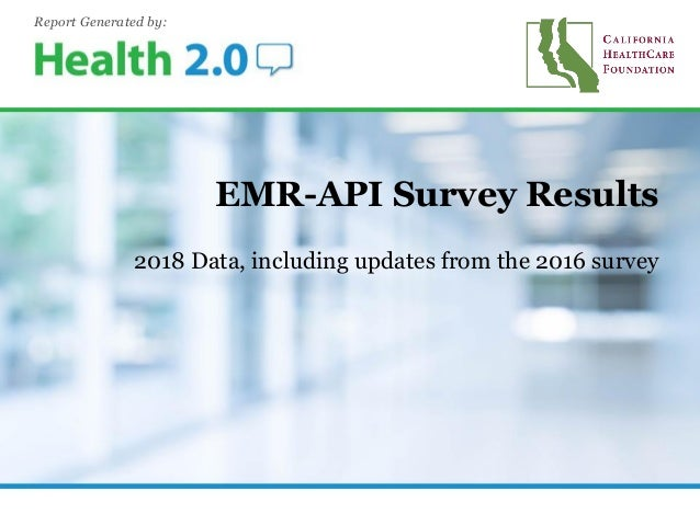 2018 Data, including updates from the 2016 survey EMR-API Survey Results Report Generated by: