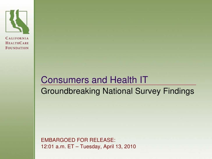 Consumers and Health IT Groundbreaking National Survey Findings     EMBARGOED FOR RELEASE: 12:01 a.m. ET – Tuesday, April ...