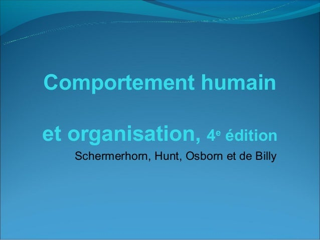 Comportement humainet organisation, 4e édition   Schermerhorn, Hunt, Osborn et de Billy