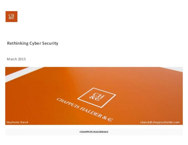 RethinkingCyberSecurity March2015 StephanieBaruk sbaruk@chappuishalder.com