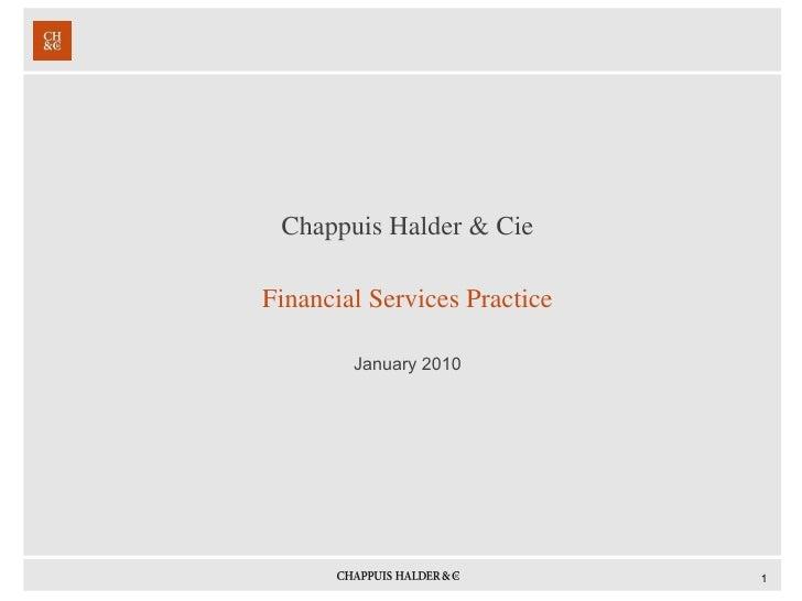 <ul><li>Chappuis Halder & Cie </li></ul><ul><li>Financial Services Practice </li></ul><ul><li>January 2010 </li></ul>