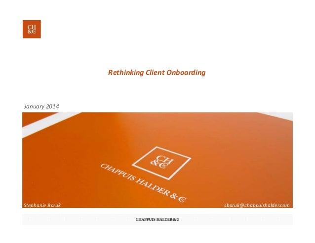 RethinkingClientOnboarding January2014 StephanieBaruk sbaruk@chappuishalder.com