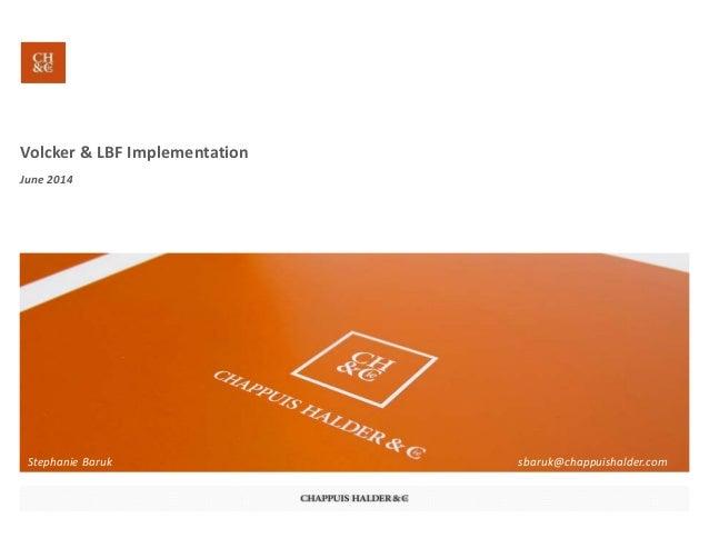 Volcker&LBFImplementation June2014 StephanieBaruk sbaruk@chappuishalder.com
