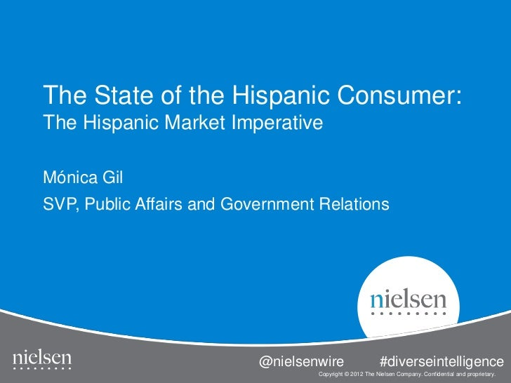 The State of the Hispanic Consumer:The Hispanic Market ImperativeMónica GilSVP, Public Affairs and Government Relations   ...