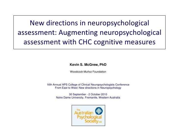 New directions in neuropsychological assessment: Augmenting neuropsychological assessment with CHC cognitive measures <br ...