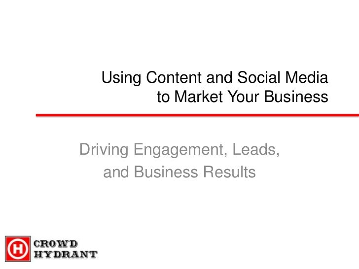 Using Content and Social Media         to Market Your BusinessDriving Engagement, Leads,   and Business Results
