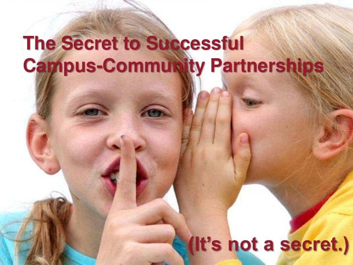 The Secret to Successful<br />Campus-Community Partnerships<br />(It's not a secret.)<br />
