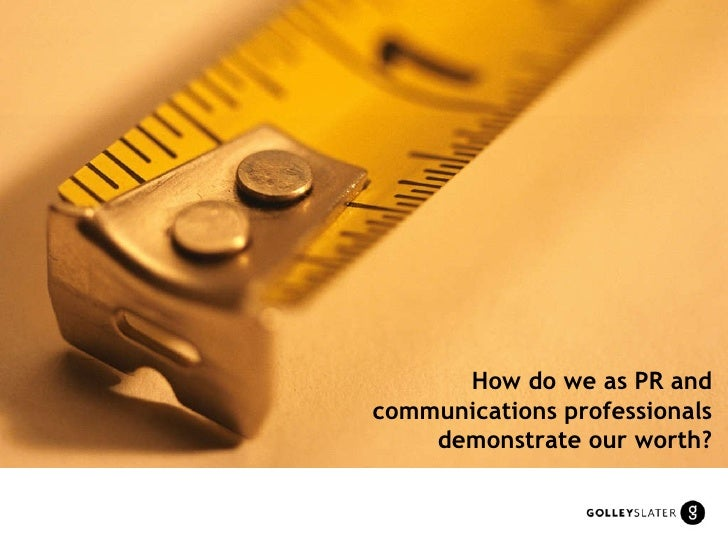 How do we as PR and communications professionals demonstrate our worth?