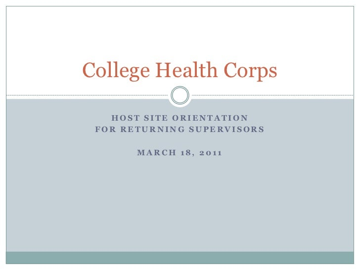 College Health Corps   HOST SITE ORIENTATION FOR RETURNING SUPERVISORS       MARCH 18, 2011