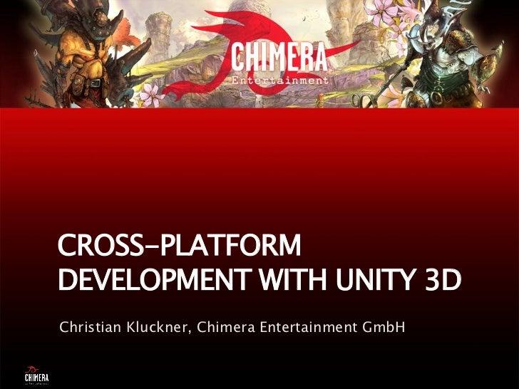 CROSS-PLATFORMDEVELOPMENT WITH UNITY 3DChristian Kluckner, Chimera Entertainment GmbH