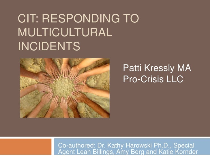 CIT: Responding to multicultural incidents<br />Patti Kressly MA<br />Pro-Crisis LLC<br />Co-authored: Dr. Kathy Harowski ...