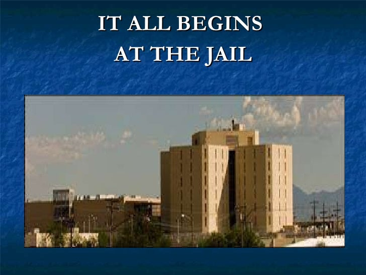 IT ALL BEGINS  AT THE JAIL