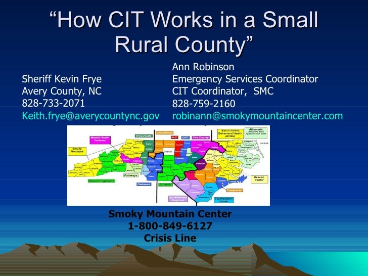 """""""How CIT Works in a Small Rural County"""" Sheriff Kevin Frye Avery County, NC 828-733-2071 [email_address] Ann Robinson Emer..."""