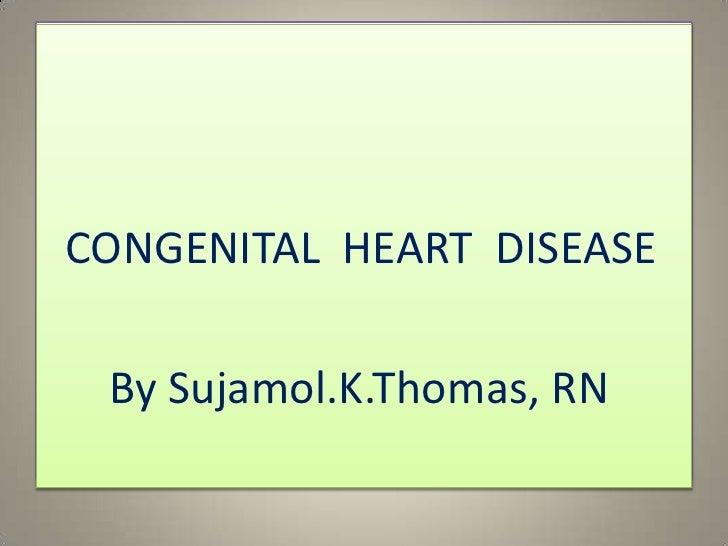 CONGENITAL HEART DEFECTS<br />  CONGENITAL  HEART  DISEASE<br />     By Sujamol.K.Thomas, RN<br />