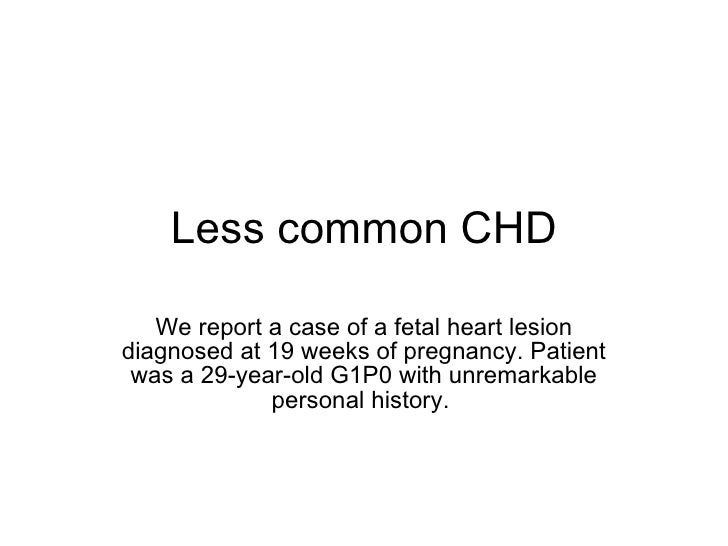 Less common CHD We report a case of a fetal heart lesion diagnosed at 19 weeks of pregnancy. Patient was a 29-year-old G1P...
