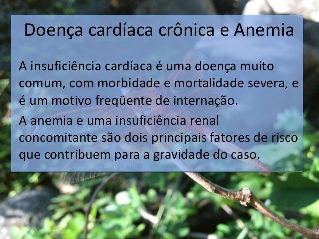 Doença cardíaca crônica e Anemia A insuficiência cardíaca é uma doença muito comum, com morbidade e mortalidade severa, e ...