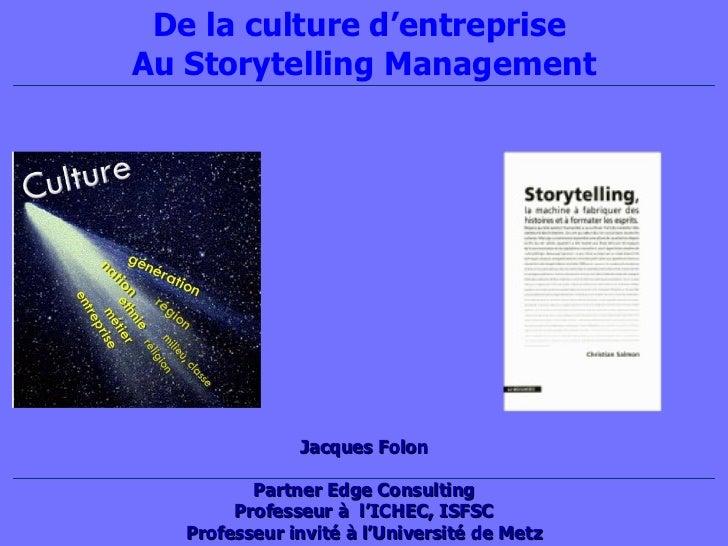 Jacque s Folon Partner Edge Consulting Professeur à  l'ICHEC, ISFSC Professeur invité à l'Université de Metz De la culture...