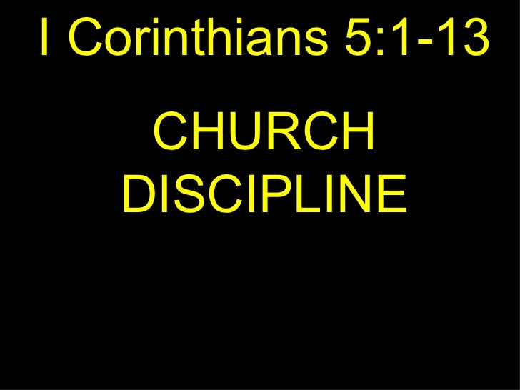 I Corinthians 5:1-13 CHURCH DISCIPLINE