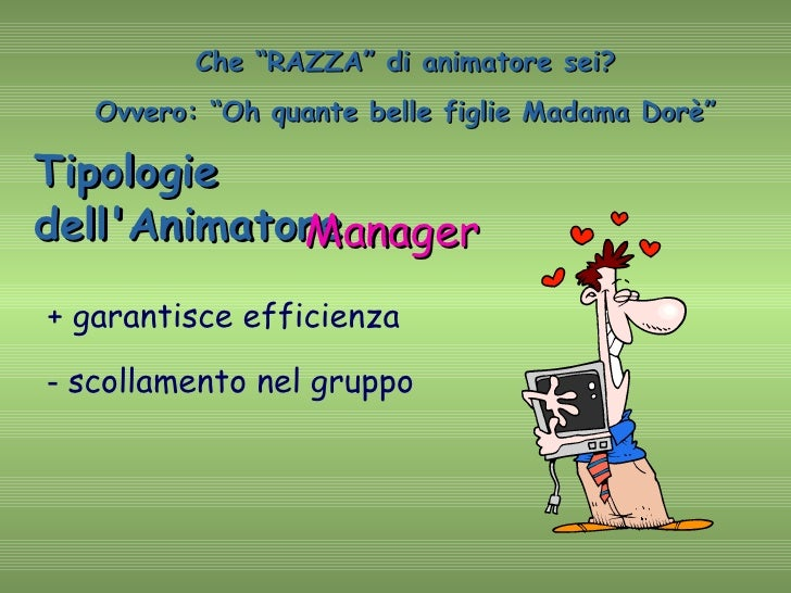 """Che """"RAZZA"""" di animatore sei? Ovvero: """"Oh quante belle figlie Madama Dorè"""" Tipologie dell'Animatore Manager + garantisce e..."""