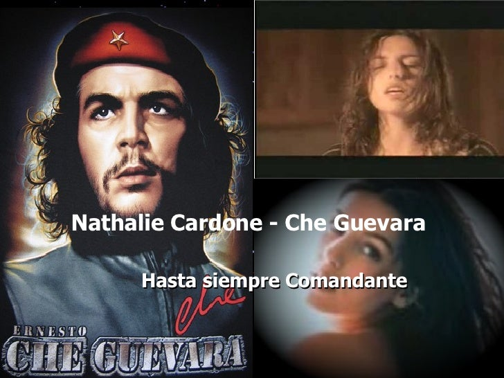 Hasta siempre Comandante Nathalie Cardone  -  Che Guevara