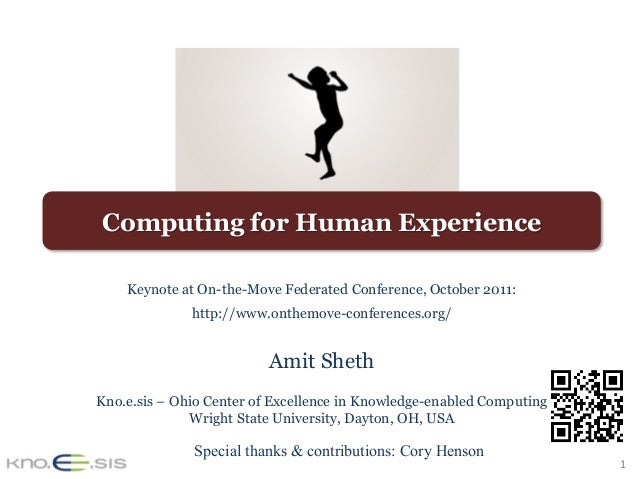 1	 Computing for Human Experience Keynote at On-the-Move Federated Conference, October 2011: http://www.onthemove-conferen...