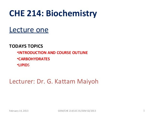 CHE 214: BiochemistryLecture oneTODAYS TOPICS      •INTRODUCTION AND COURSE OUTLINE      •CARBOHYDRATES      •LIPIDSLectur...