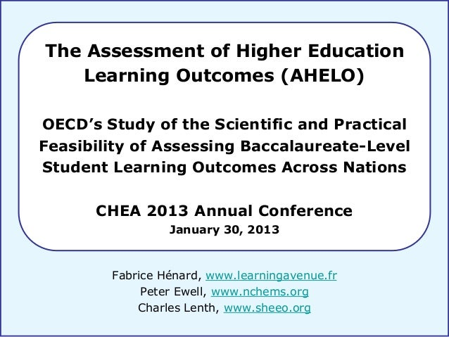 The Assessment of Higher Education   Learning Outcomes (AHELO)OECD's Study of the Scientific and PracticalFeasibility of A...